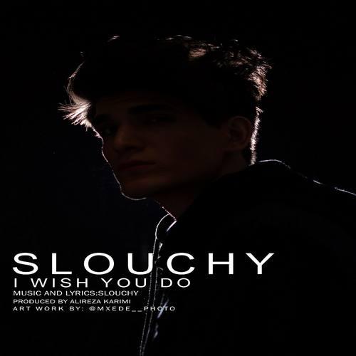 دانلود موزیک Slouchy I Wish You Do
